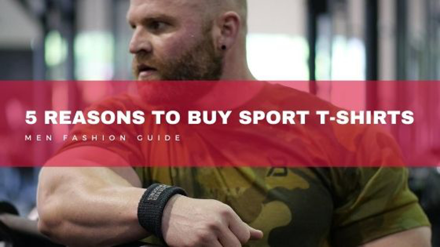 5 REASONS FOR MEN TO BUY SPORT T-SHIRTS
