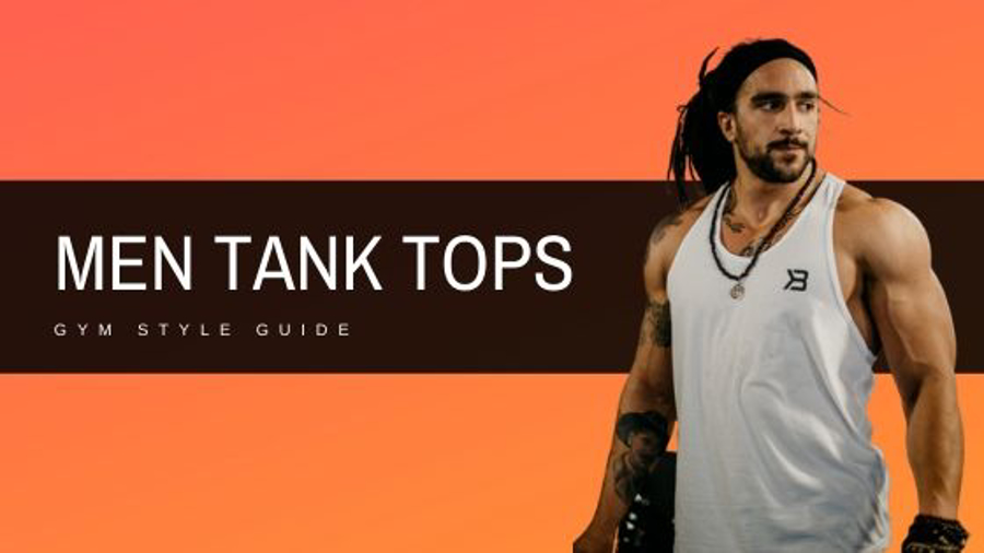 TOP 3 MEN TANK TOP STYLES FOR GYM
